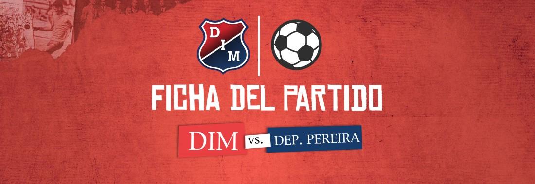 Ficha del partido   DIM vs. Dep. Pereira