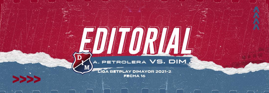 Editorial | A. Petrolera vs. DIM - Fecha 16