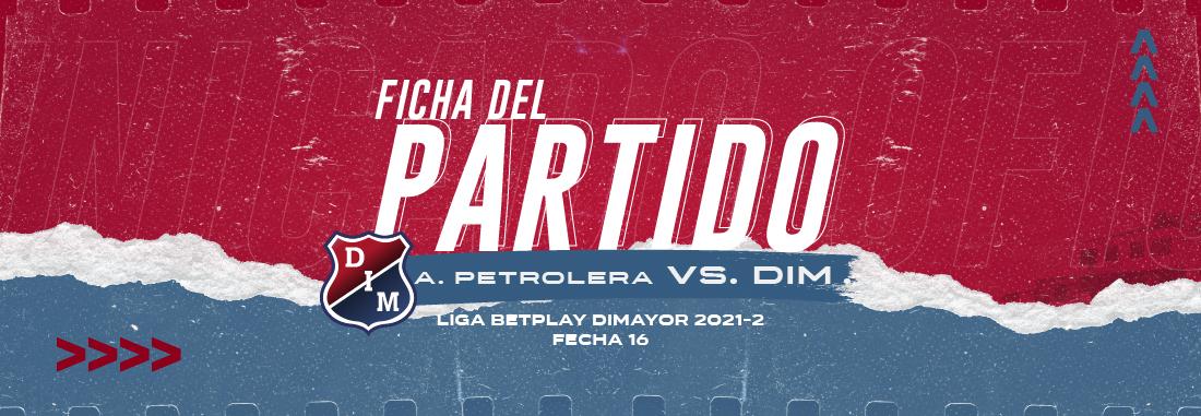 Ficha del partido | A. Petrolera vs. DIM - Fecha 16